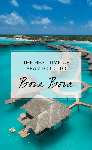 The Best Time of Year to Go to Bora Bora